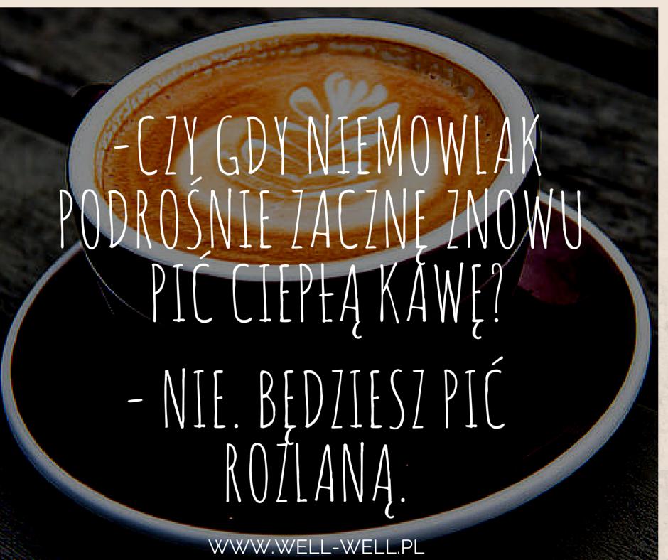 kawy kawy błaga się o kawę